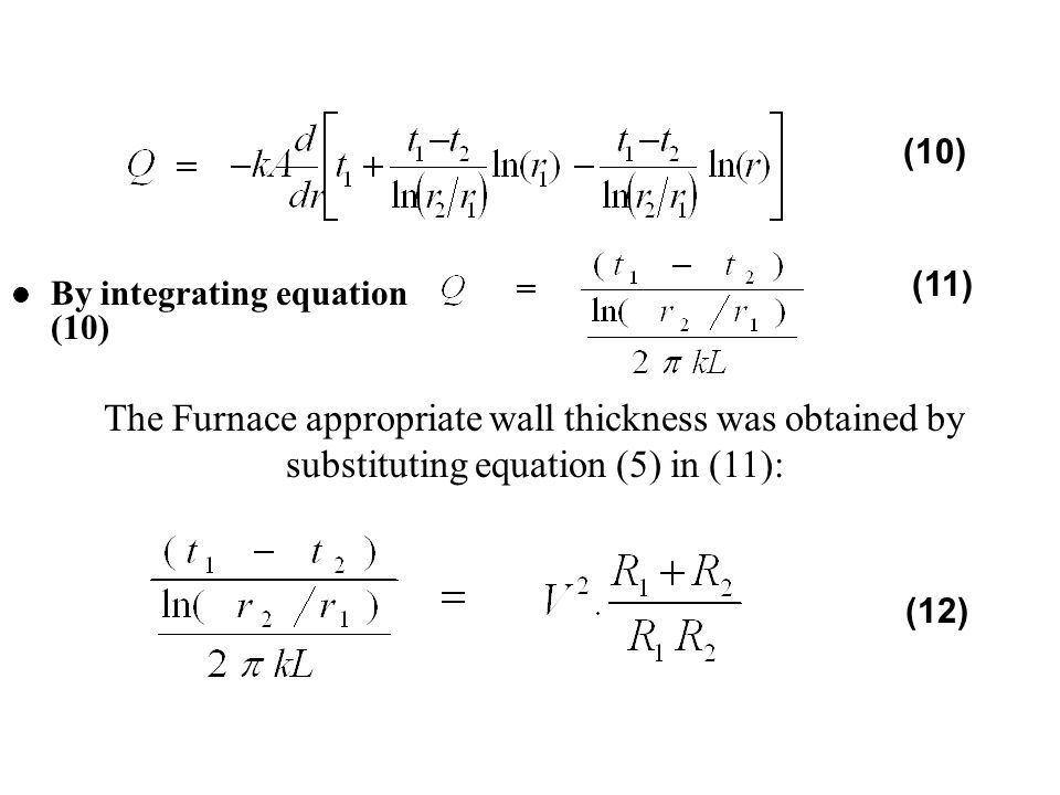 (10) (11) By integrating equation (10) The Furnace appropriate wall thickness was obtained by substituting equation (5) in (11):