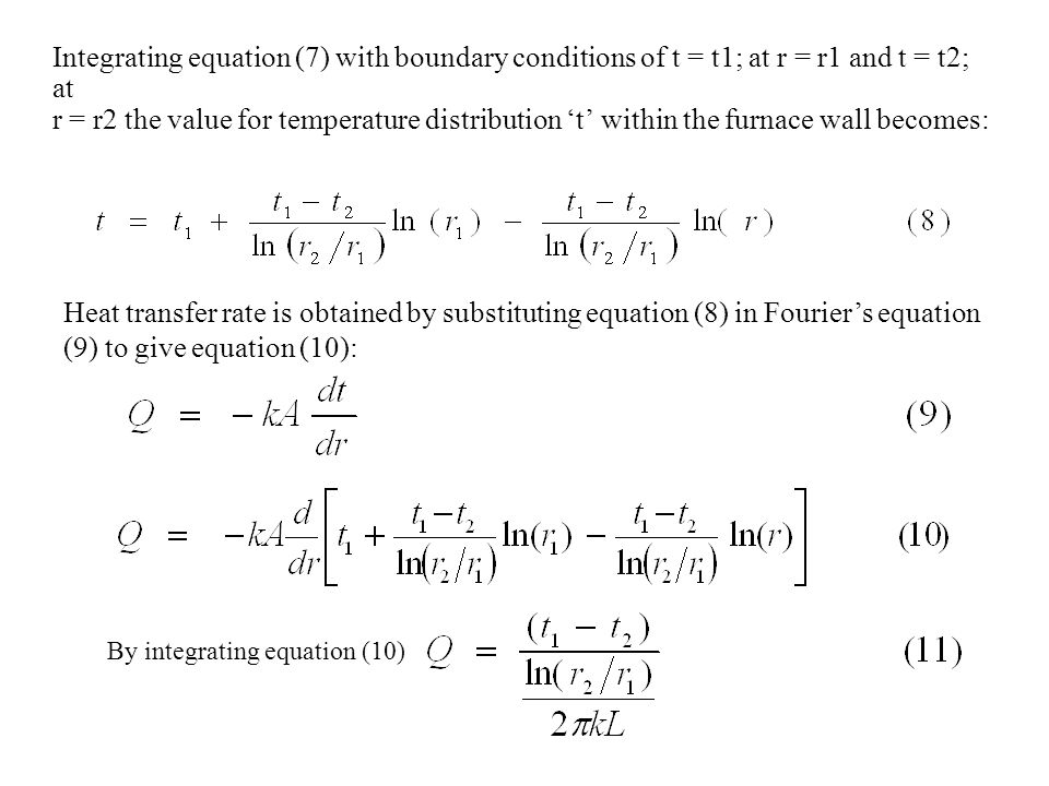 Integrating equation (7) with boundary conditions of t = t1; at r = r1 and t = t2; at r = r2 the value for temperature distribution 't' within the furnace wall becomes: