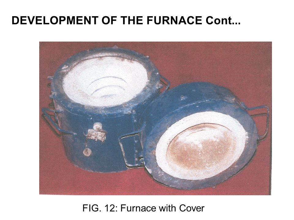 DEVELOPMENT OF THE FURNACE Cont...