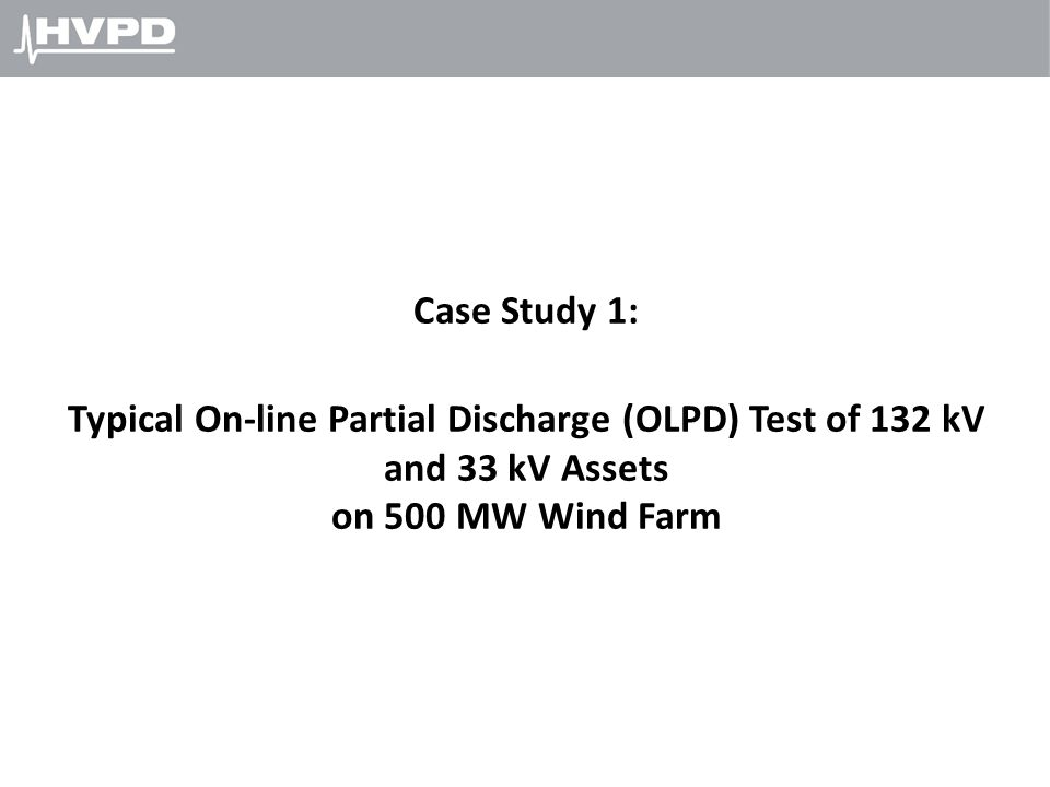 Case Study 1: Typical On-line Partial Discharge (OLPD) Test of 132 kV and 33 kV Assets.