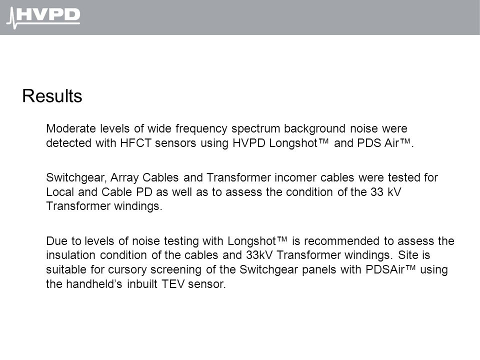 Results Moderate levels of wide frequency spectrum background noise were detected with HFCT sensors using HVPD Longshot™ and PDS Air™.