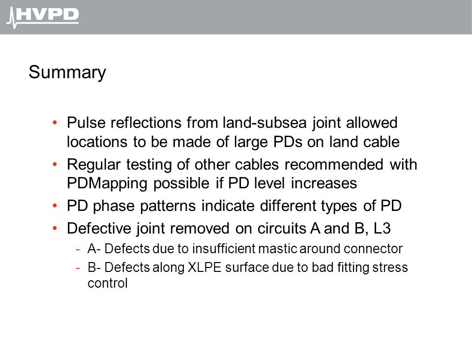 Summary Pulse reflections from land-subsea joint allowed locations to be made of large PDs on land cable.