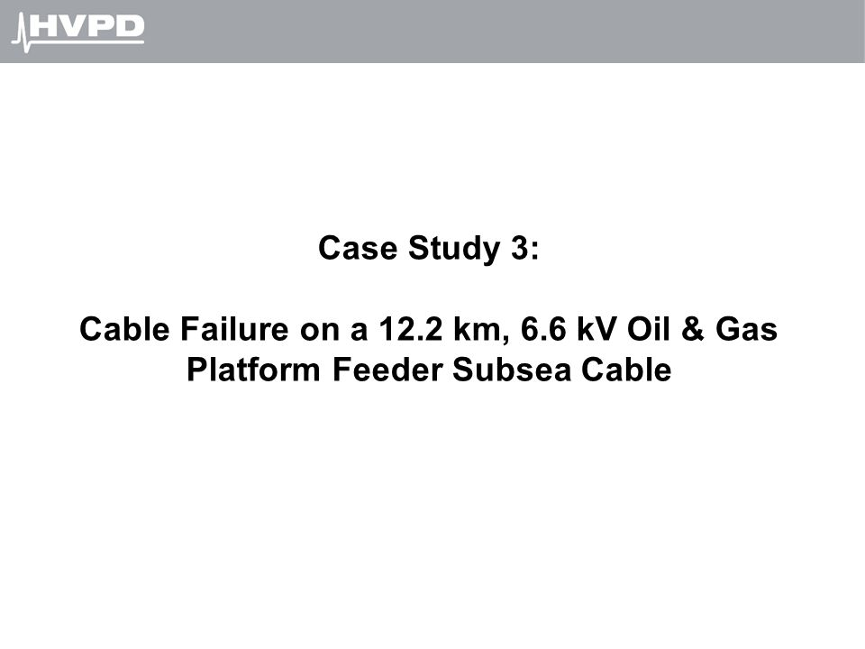 Case Study 3: Cable Failure on a 12.2 km, 6.6 kV Oil & Gas Platform Feeder Subsea Cable