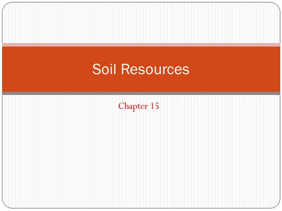 Soil Resources Chapter 15
