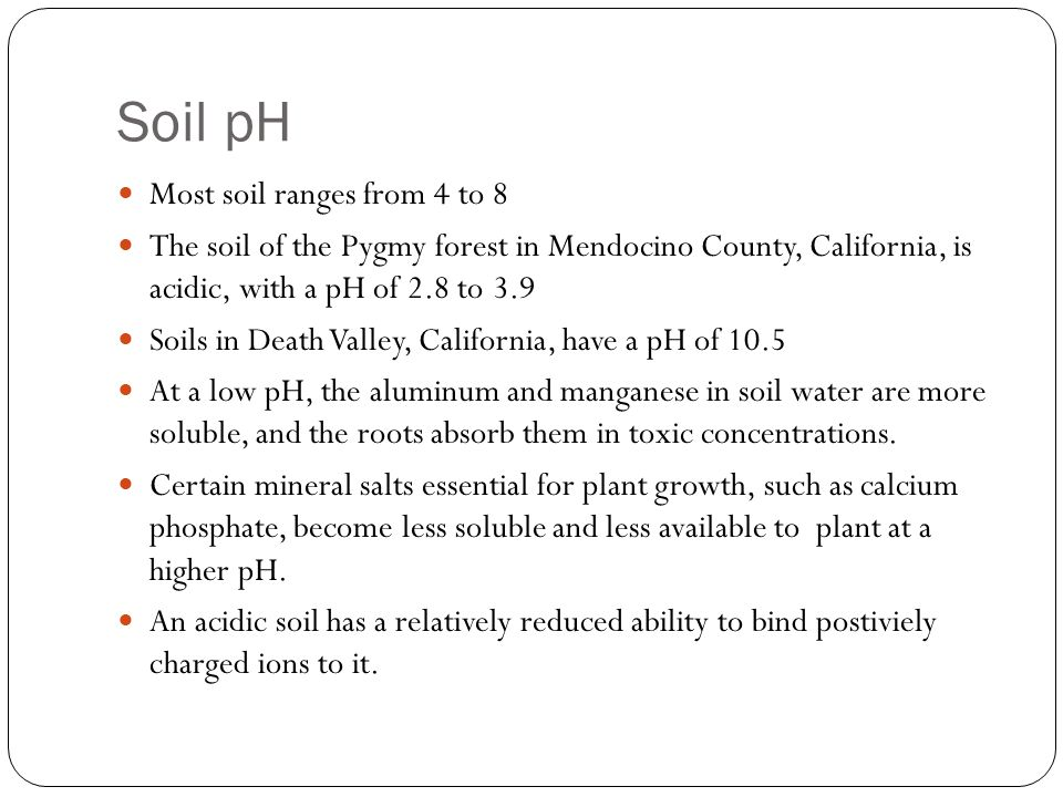 Soil pH Most soil ranges from 4 to 8