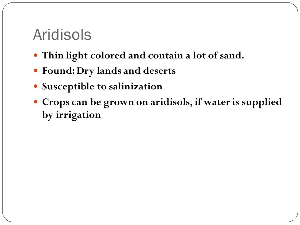 Aridisols Thin light colored and contain a lot of sand.