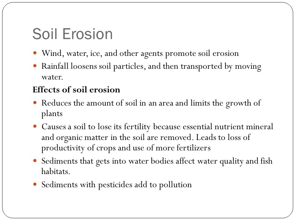 Soil Erosion Wind, water, ice, and other agents promote soil erosion