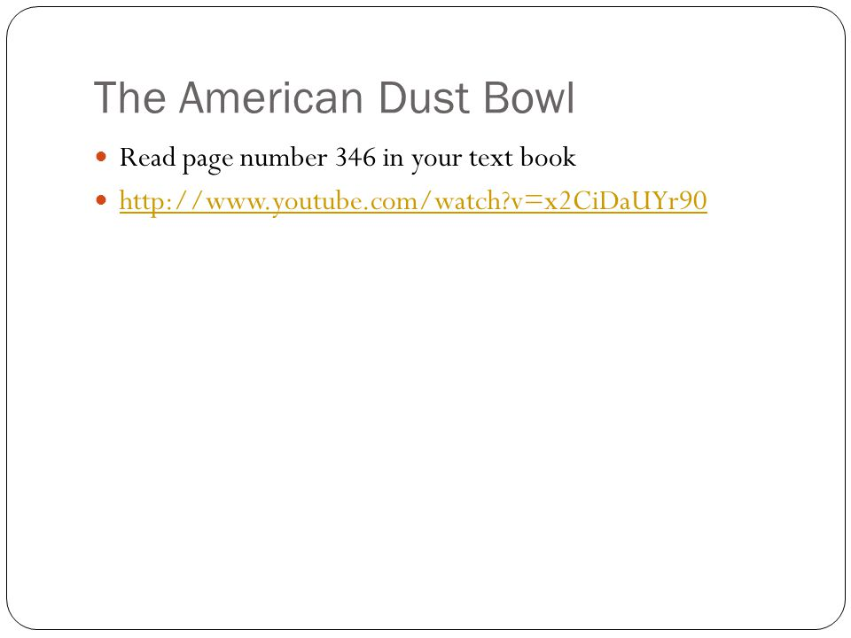 The American Dust Bowl Read page number 346 in your text book