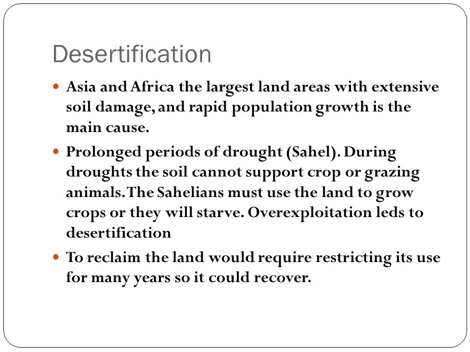 Desertification Asia and Africa the largest land areas with extensive soil damage, and rapid population growth is the main cause.