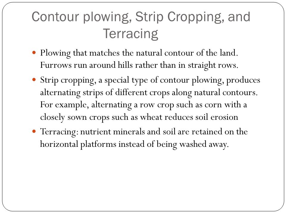 Contour plowing, Strip Cropping, and Terracing