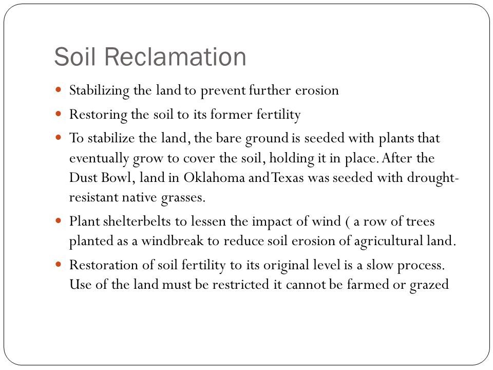 Soil Reclamation Stabilizing the land to prevent further erosion