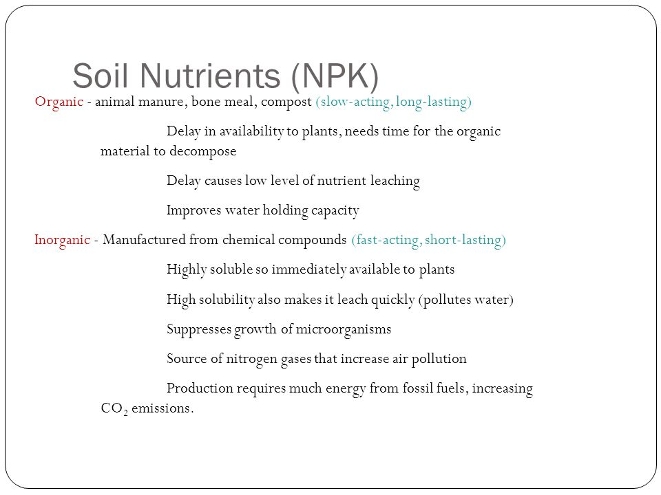 Soil Nutrients (NPK) Organic - animal manure, bone meal, compost (slow-acting, long-lasting)