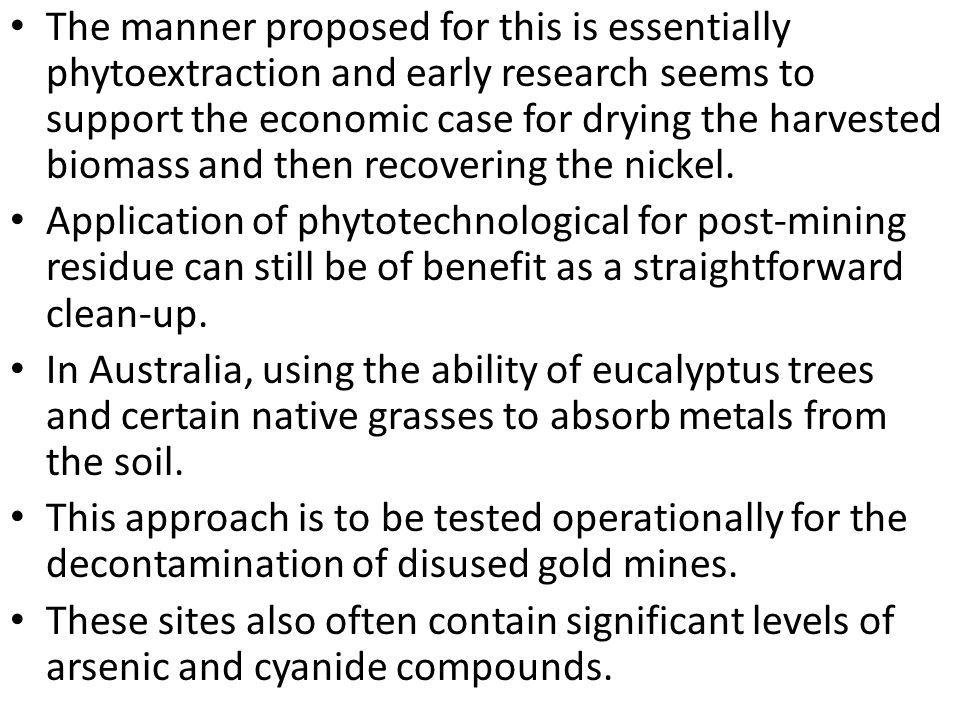 The manner proposed for this is essentially phytoextraction and early research seems to support the economic case for drying the harvested biomass and then recovering the nickel.