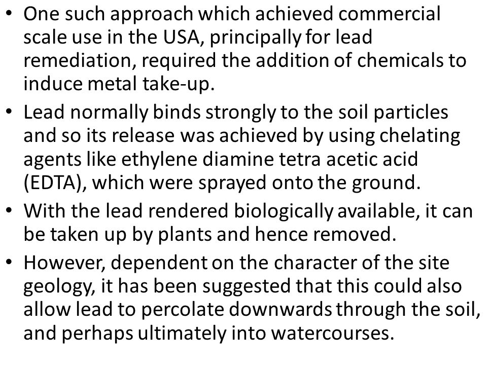 One such approach which achieved commercial scale use in the USA, principally for lead remediation, required the addition of chemicals to induce metal take-up.