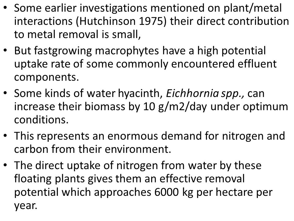Some earlier investigations mentioned on plant/metal interactions (Hutchinson 1975) their direct contribution to metal removal is small,