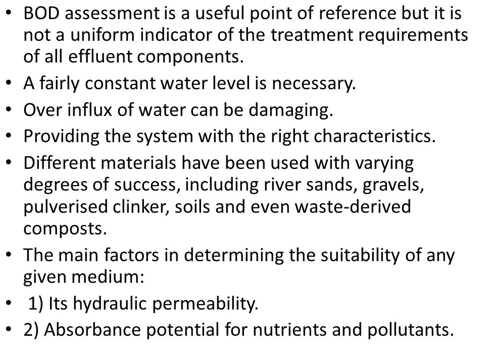 BOD assessment is a useful point of reference but it is not a uniform indicator of the treatment requirements of all effluent components.