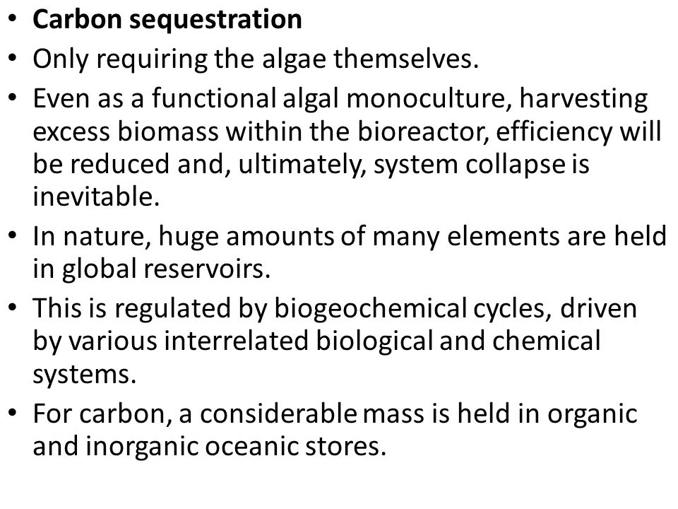 Carbon sequestration Only requiring the algae themselves.