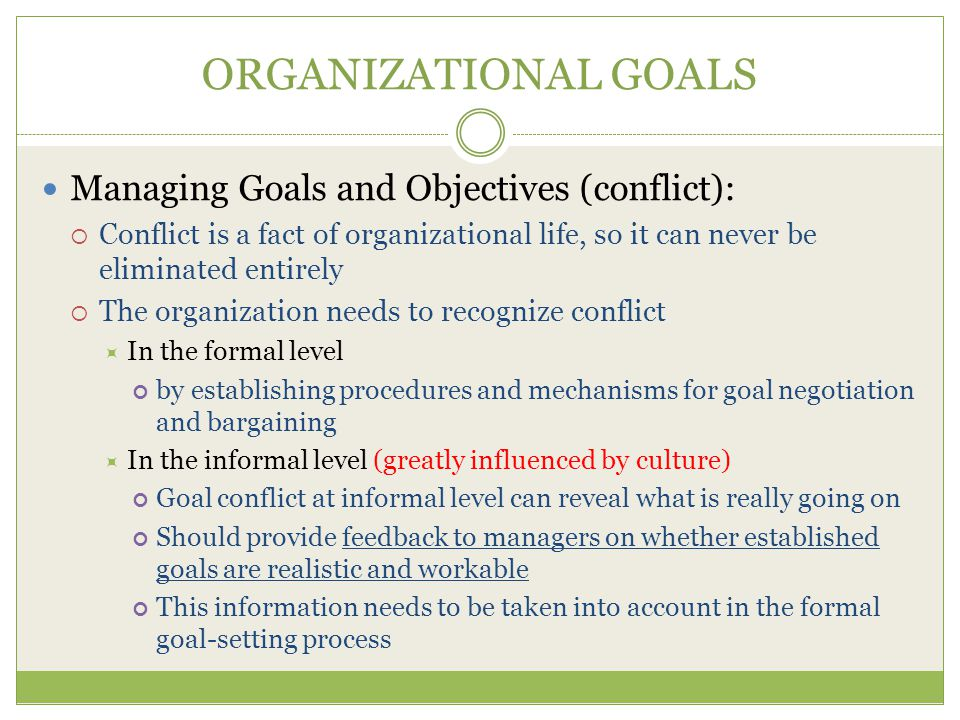 ORGANIZATIONAL GOALS Managing Goals and Objectives (conflict):