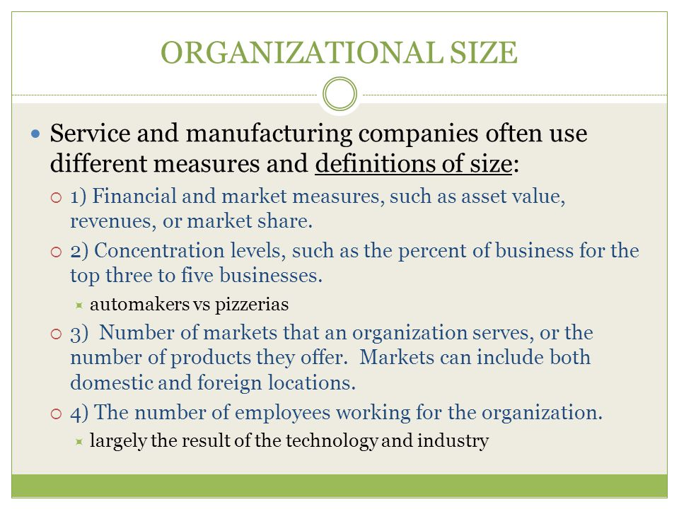 ORGANIZATIONAL SIZE Service and manufacturing companies often use different measures and definitions of size:
