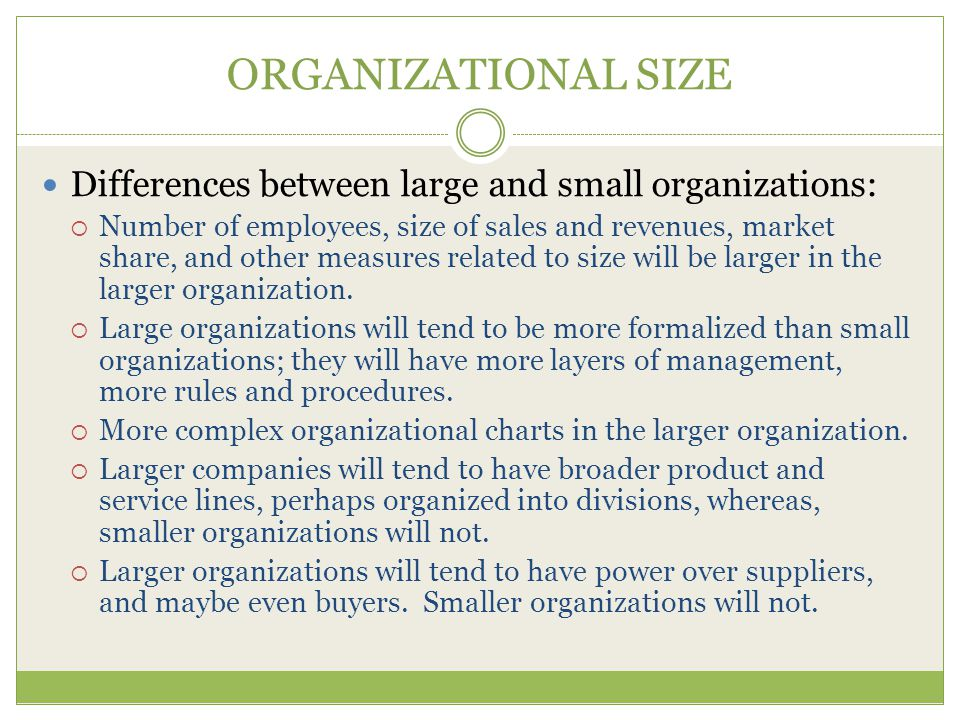 ORGANIZATIONAL SIZE Differences between large and small organizations: