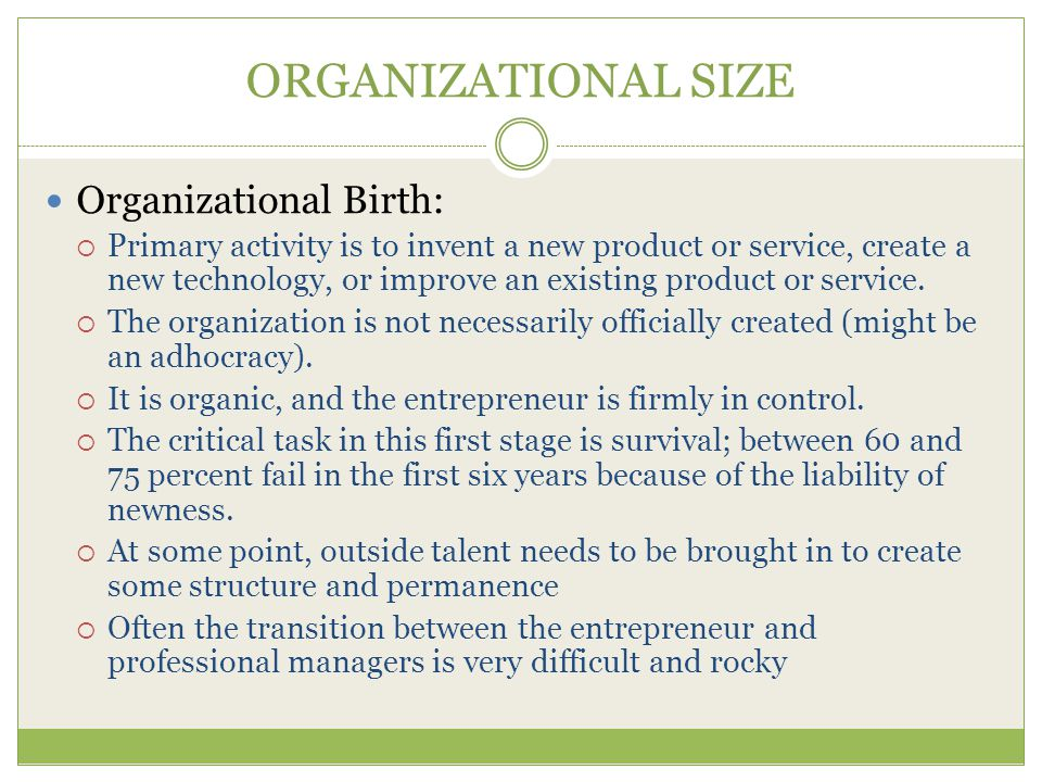 ORGANIZATIONAL SIZE Organizational Birth:
