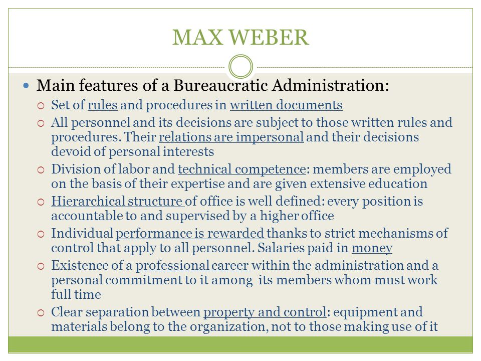 MAX WEBER Main features of a Bureaucratic Administration: