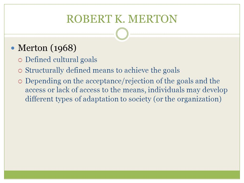 ROBERT K. MERTON Merton (1968) Defined cultural goals