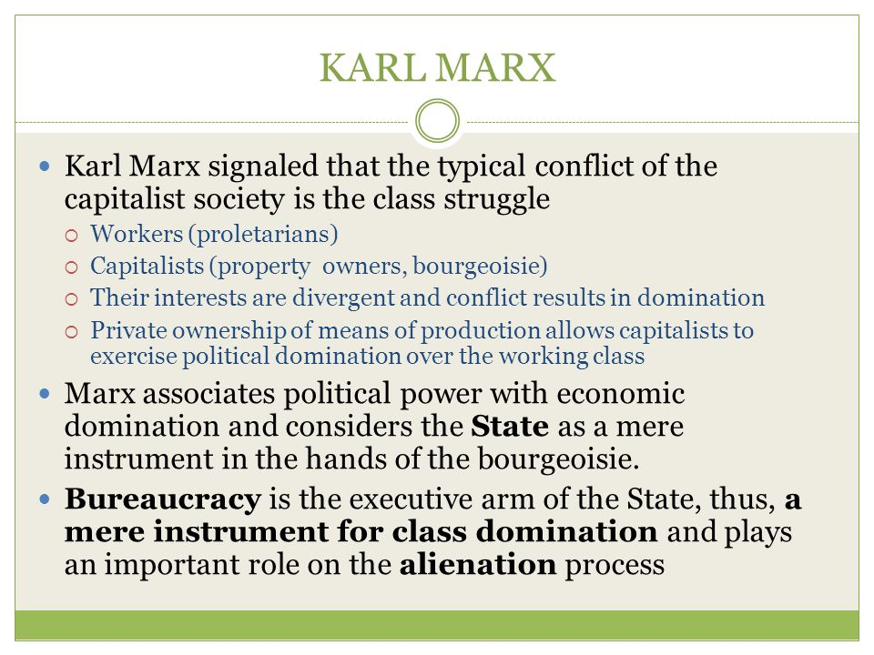 KARL MARX Karl Marx signaled that the typical conflict of the capitalist society is the class struggle.