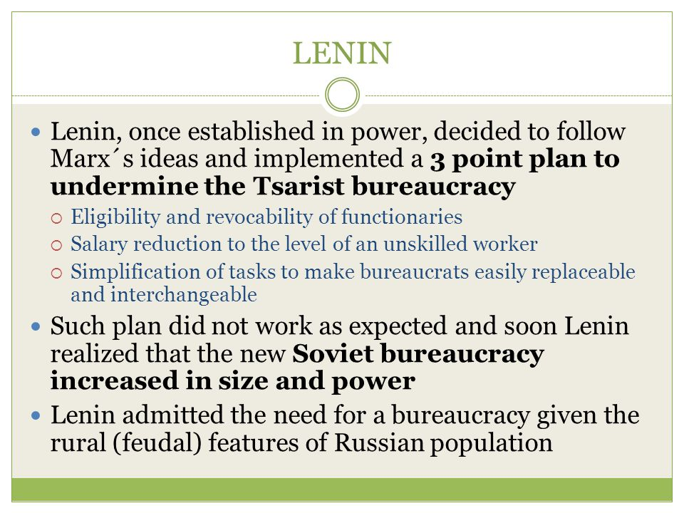 LENIN Lenin, once established in power, decided to follow Marx´s ideas and implemented a 3 point plan to undermine the Tsarist bureaucracy.