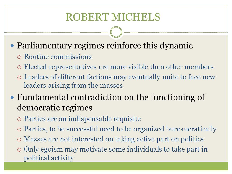 ROBERT MICHELS Parliamentary regimes reinforce this dynamic