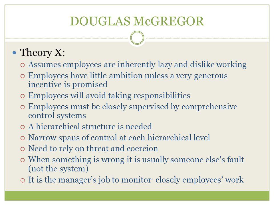 DOUGLAS McGREGOR Theory X:
