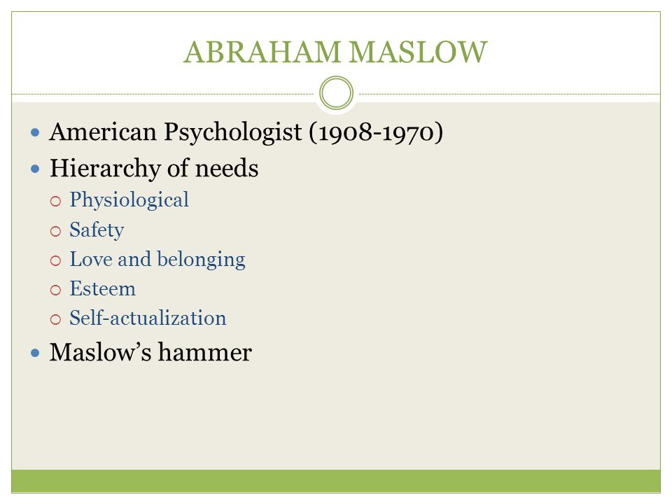 ABRAHAM MASLOW American Psychologist (1908-1970) Hierarchy of needs