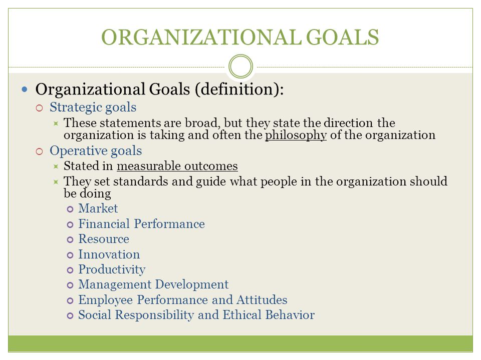 ORGANIZATIONAL GOALS Organizational Goals (definition):