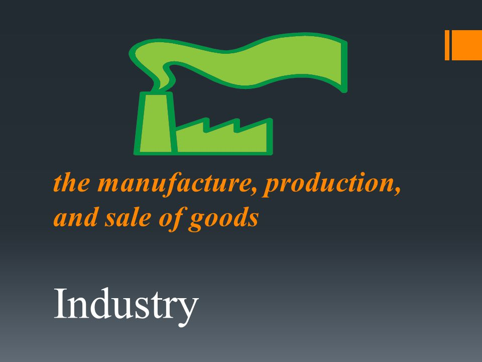 the manufacture, production, and sale of goods