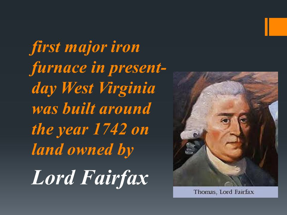 first major iron furnace in present-day West Virginia was built around the year 1742 on land owned by