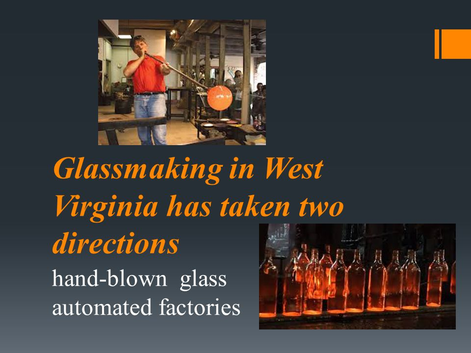 Glassmaking in West Virginia has taken two directions