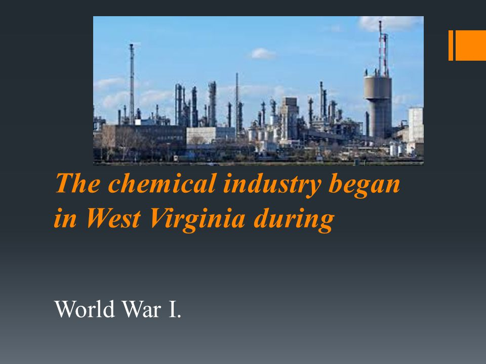 The chemical industry began in West Virginia during