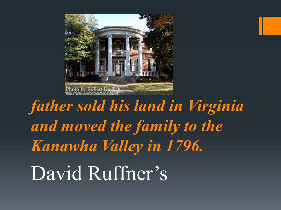 father sold his land in Virginia and moved the family to the Kanawha Valley in 1796.