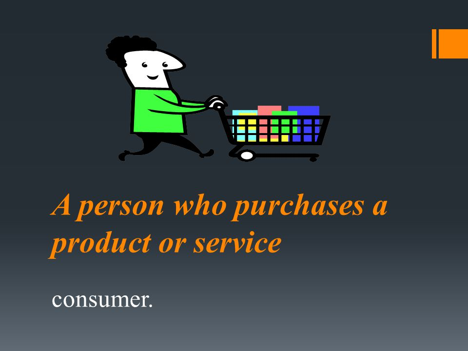 A person who purchases a product or service
