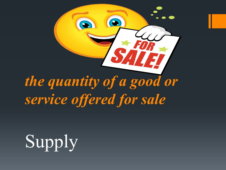 the quantity of a good or service offered for sale