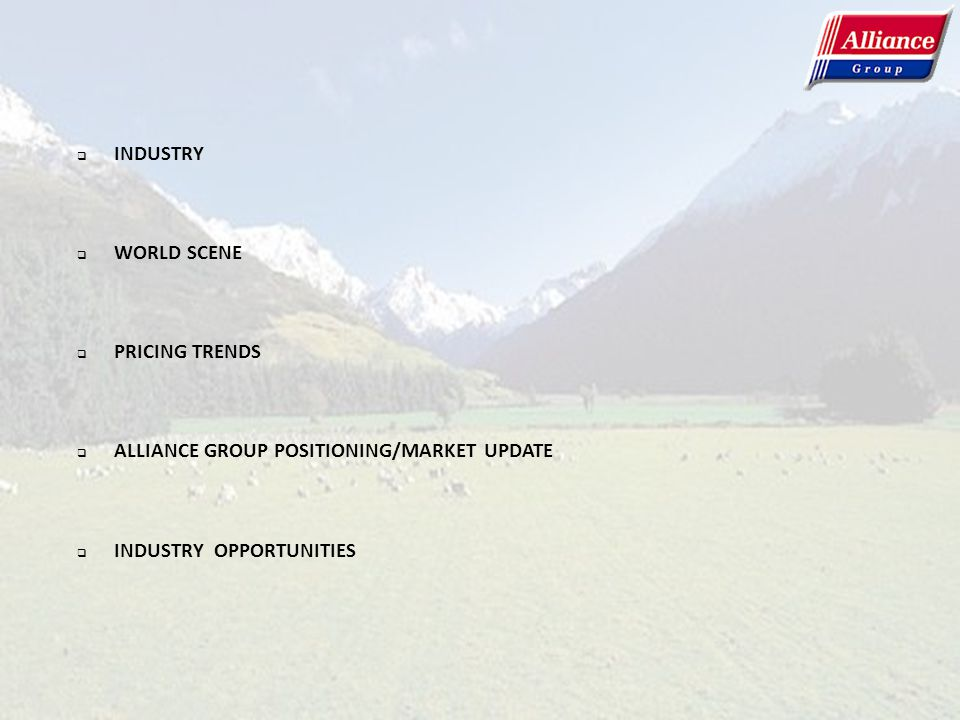 INDUSTRY WORLD SCENE. PRICING TRENDS. ALLIANCE GROUP POSITIONING/MARKET UPDATE.