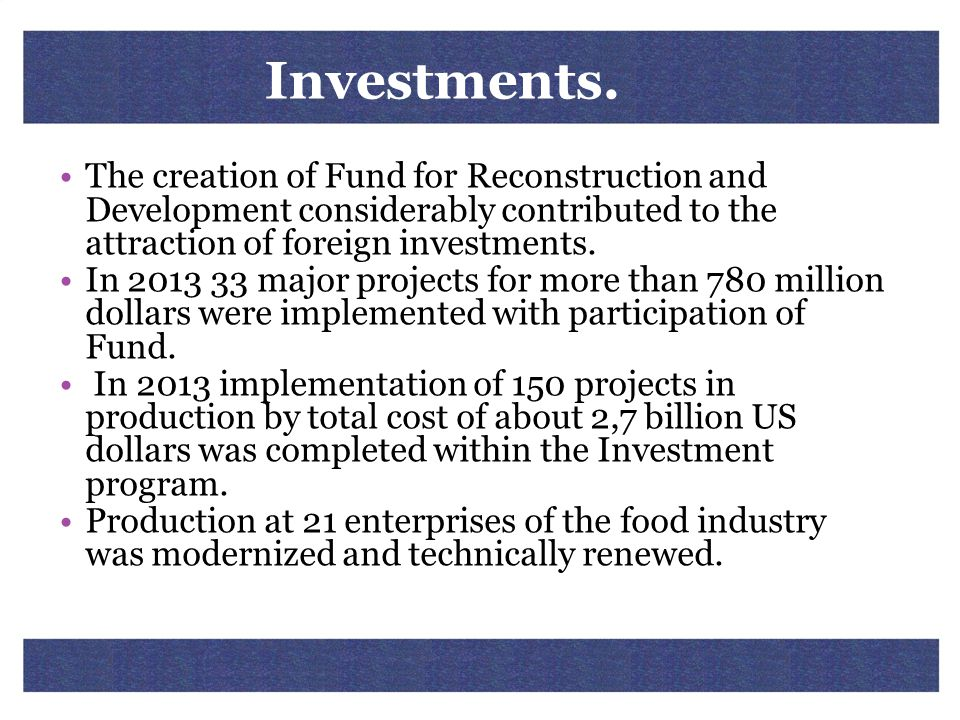 Investments. The creation of Fund for Reconstruction and Development considerably contributed to the attraction of foreign investments.