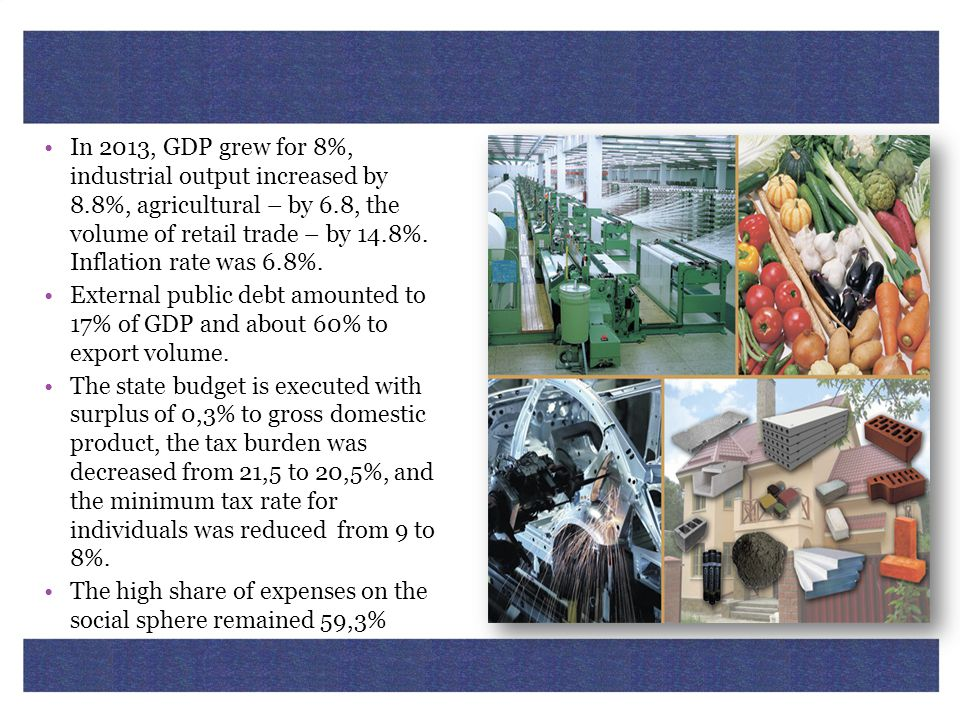 In 2013, GDP grew for 8%, industrial output increased by 8