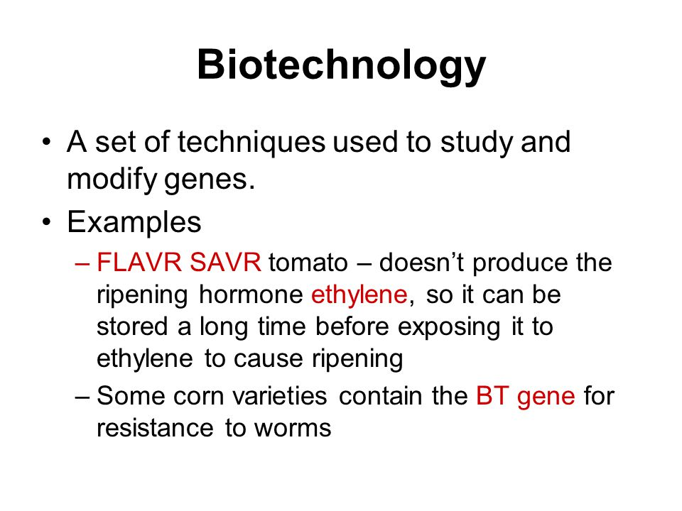 Biotechnology A set of techniques used to study and modify genes.