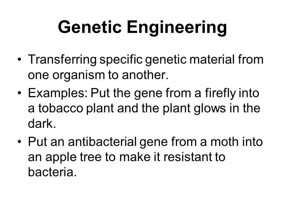 Genetic Engineering Transferring specific genetic material from one organism to another.