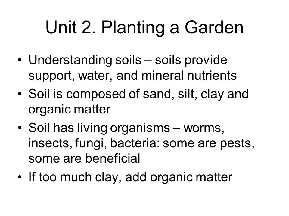 Unit 2. Planting a Garden Understanding soils – soils provide support, water, and mineral nutrients.