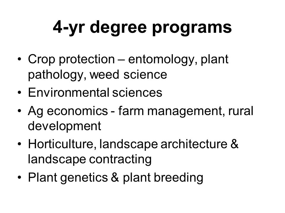 4-yr degree programs Crop protection – entomology, plant pathology, weed science. Environmental sciences.