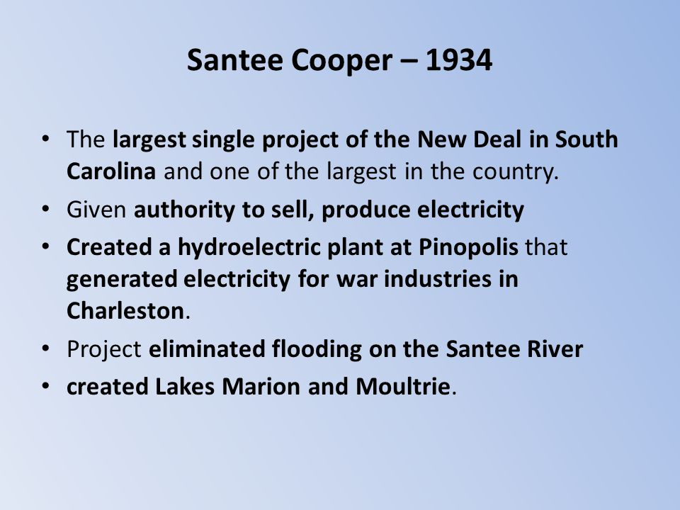 Santee Cooper – 1934 The largest single project of the New Deal in South Carolina and one of the largest in the country.
