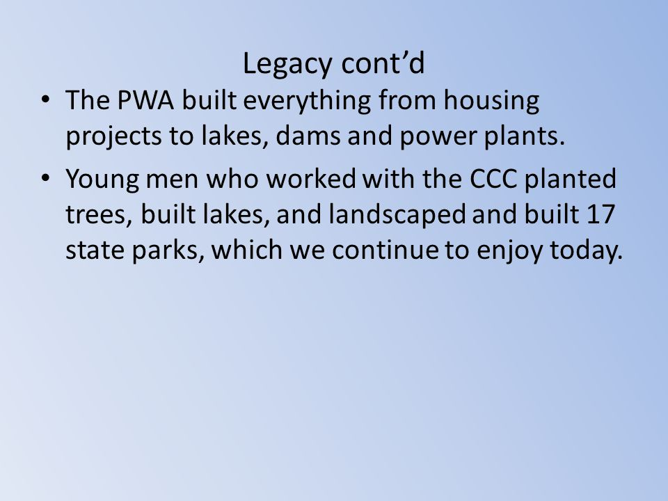 Legacy cont'd The PWA built everything from housing projects to lakes, dams and power plants.