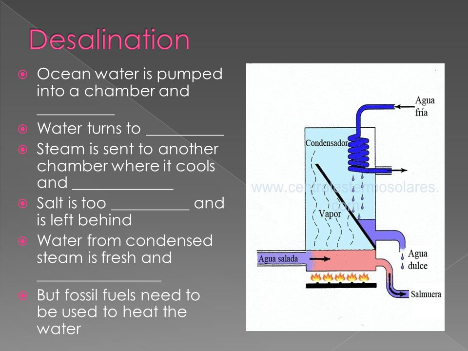 Desalination Ocean water is pumped into a chamber and __________